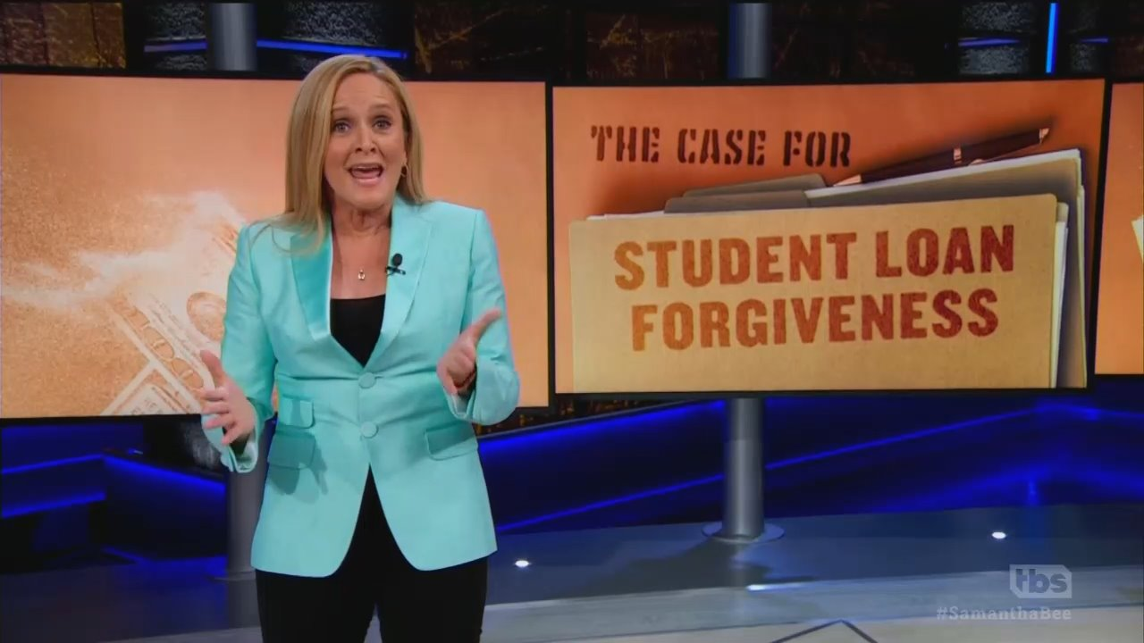 Comedy? Samantha Bee: 'We Need Student Loan Forgiveness Now'