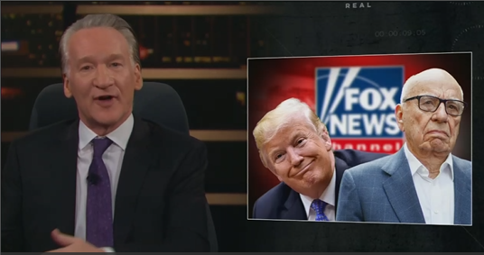 Maher Calls Trump and Fox News 'The Axis of Evil in the World Now'